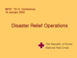 MPAT  TE-3  Conference 15 January 2002     Disaster Relief Operations