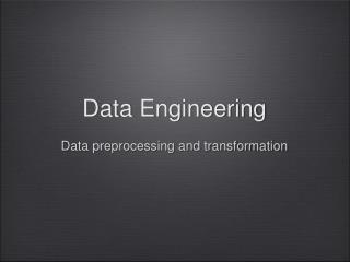 Data Engineering Data preprocessing and transformation
