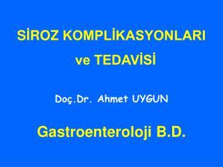 S İ ROZ  KOMPLİKASYONLARI  ve TEDAVİSİ Doç.Dr. Ahmet UYGUN Gastroenteroloji B.D.
