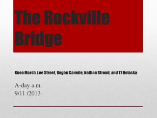 The Rockville Bridge Knea Marsh, Lee Street, Regan Carwile, Nathan Stroud, and TJ Holaska