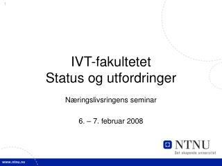IVT-fakultetet Status og utfordringer