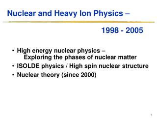 Nuclear and Heavy Ion Physics �  						1998 - 2005