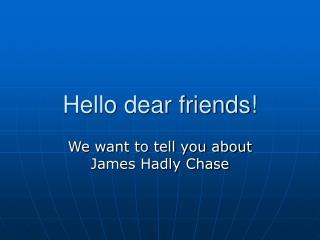 Hello dear friends!