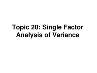 Topic 20: Single Factor Analysis of Variance