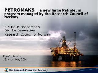 PETROMAKS -  a new large Petroleum program managed by the Research Council of Norway