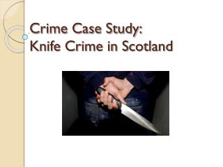 Crime Case Study: Knife Crime in Scotland