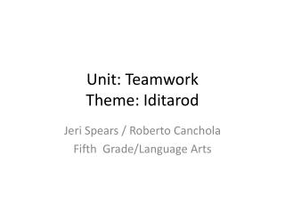 Unit: Teamwork Theme: Iditarod