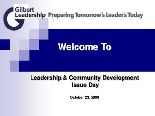 Welcome To Leadership & Community Development  Issue Day October 23, 2009