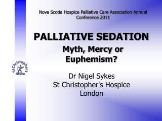 PALLIATIVE SEDATION Myth, Mercy or Euphemism?
