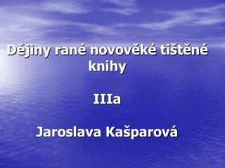 Dějiny rané novověké tištěné knihy IIIa Jaroslava Kašparová