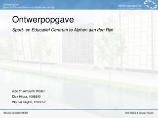 Ontwerpopgave Sport- en Educatief Centrum te Alphen aan den Rijn BSc 6 e  semester RE&H