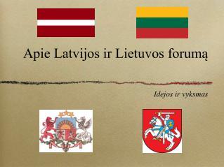 Apie Latvijos ir Lietuvos forumą