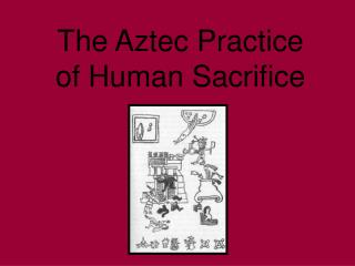 The Aztec Practice of Human Sacrifice