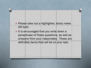 Please take out a highlighter, sticky notes OR both.