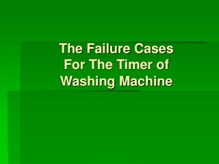 The Failure Cases  For The Timer of          Washing Machine