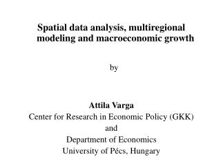 Spatial data analysis, multiregional modeling and macroeconomic growth by Attila Varga