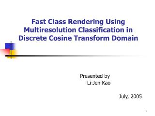 Fast Class Rendering Using Multiresolution Classification in Discrete Cosine Transform Domain