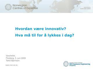 Hvordan være innovativ? Hva må til for å lykkes i dag?