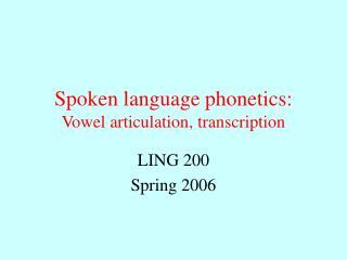 Spoken language phonetics: Vowel articulation, transcription