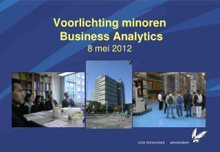 Voorlichting minoren Business Analytics 8 mei 2012