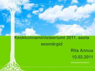 Keskkonnaministeeriumi 2011. aasta eesmärgid Rita Annus 10.02.2011