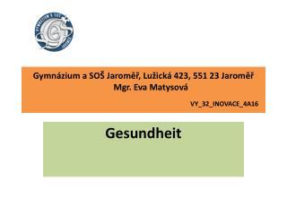 Gymn�zium a SO� Jarom??, Lu�ick� 423, 551 23 Jarom??        Mgr. Eva Matysov�  VY_32_INOVACE_4A16