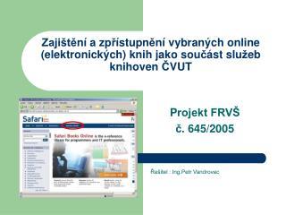P rojekt FRVŠ  č . 645/2005  Řešitel : Ing.Petr Vandrovec