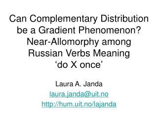 Laura A. Janda laura.janda@uit.no hum.uit.no/lajanda