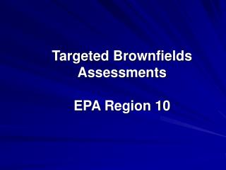Targeted Brownfields Assessments EPA Region 10