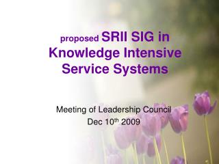 proposed  SRII SIG in  Knowledge Intensive Service Systems