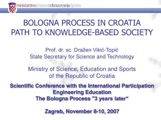 BOLOGNA PROCESS IN CROATIA  PATH TO KNOWLEDGE-BASED SOCIETY Prof. dr. sc. Dražen Vikić-Topić