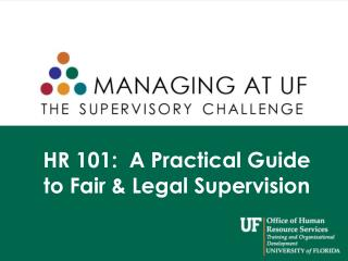 HR 101:  A Practical Guide  to Fair & Legal Supervision