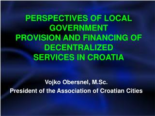 PERSPECTIVES OF LOCAL GOVERNMENT PROVISION AND FINANCING OF DECENTRALIZED SERVICES IN CROATIA
