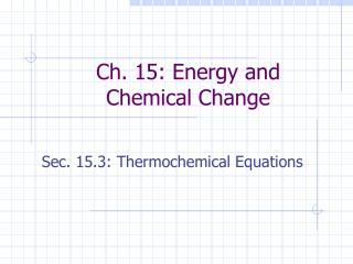 Ch. 15: Energy and Chemical Change
