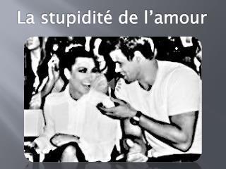 La stupidité de l'amour