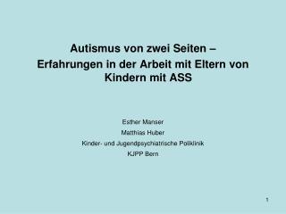 Autismus von zwei Seiten –  Erfahrungen in der Arbeit mit Eltern von Kindern mit ASS Esther Manser