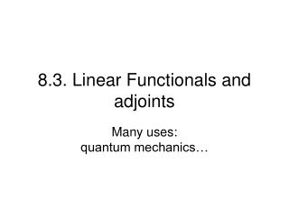 8.3. Linear Functionals and adjoints