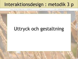 Interaktionsdesign : metodik 3 p