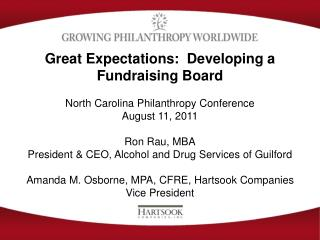 Great Expectations:  Developing a Fundraising Board  North Carolina Philanthropy Conference August 11, 2011  Ron Rau, MB