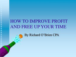 HOW TO IMPROVE PROFIT AND FREE UP YOUR TIME