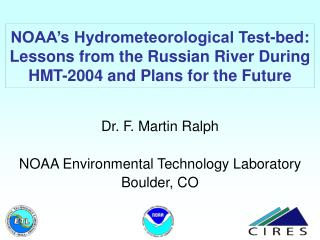 Dr. F. Martin Ralph NOAA Environmental Technology Laboratory Boulder, CO