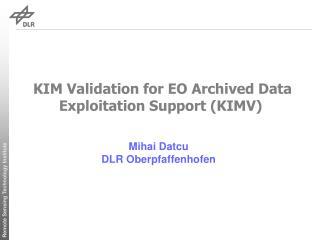 KIM Validation for EO Archived Data Exploitation Support (KIMV)