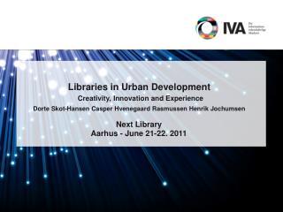 Libraries in Urban Development   Creativity, Innovation and Experience  Dorte Skot-Hansen Casper Hvenegaard Rasmussen He