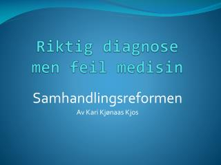 Riktig diagnose  men feil medisin