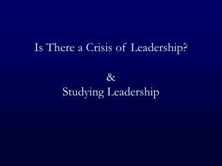 Is There a Crisis of Leadership   Studying Leadership