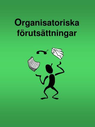 Organisatoriska f ruts ttningar