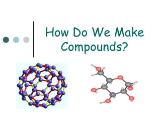 How Do We Make Compounds?