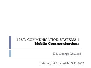 1587: COMMUNICATION SYSTEMS 1 Mobile Communications