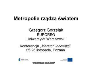 Metropolie rządzą światem Grzegorz Gorzelak EUROREG Uniwersytet Warszawski