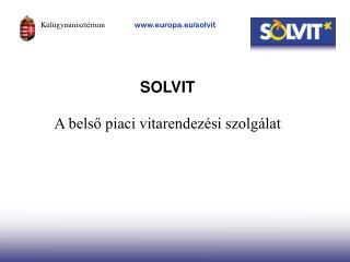 SOLVIT A belső piaci vitarendezési szolgálat